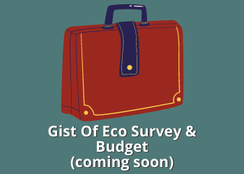Gist Of Eco Survey & Budget(coming soon)