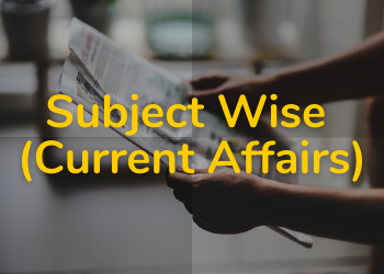 Subject Wise Current Affairs