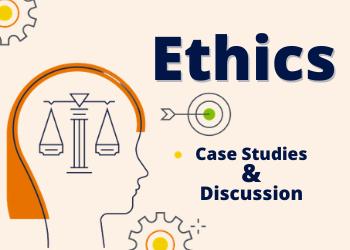 Ethics Case Studies & Discussion